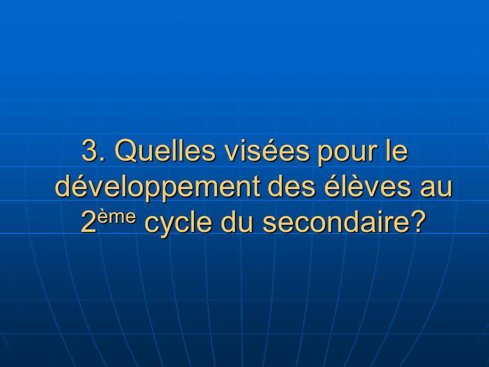 3. Quelles visées pour le développement des élèves au 2 ème cycle du secondaire?