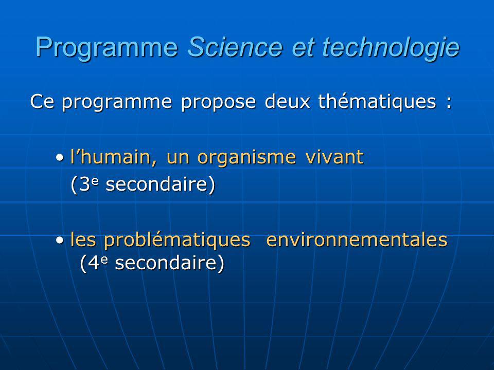 Programme Science et technologie Ce programme propose deux thématiques : lhumain, un organisme vivantlhumain, un organisme vivant (3 e secondaire) les