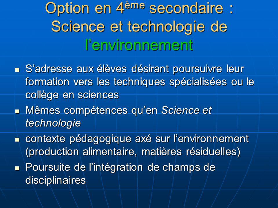 Option en 4 ème secondaire : Science et technologie de lenvironnement Sadresse aux élèves désirant poursuivre leur formation vers les techniques spéci
