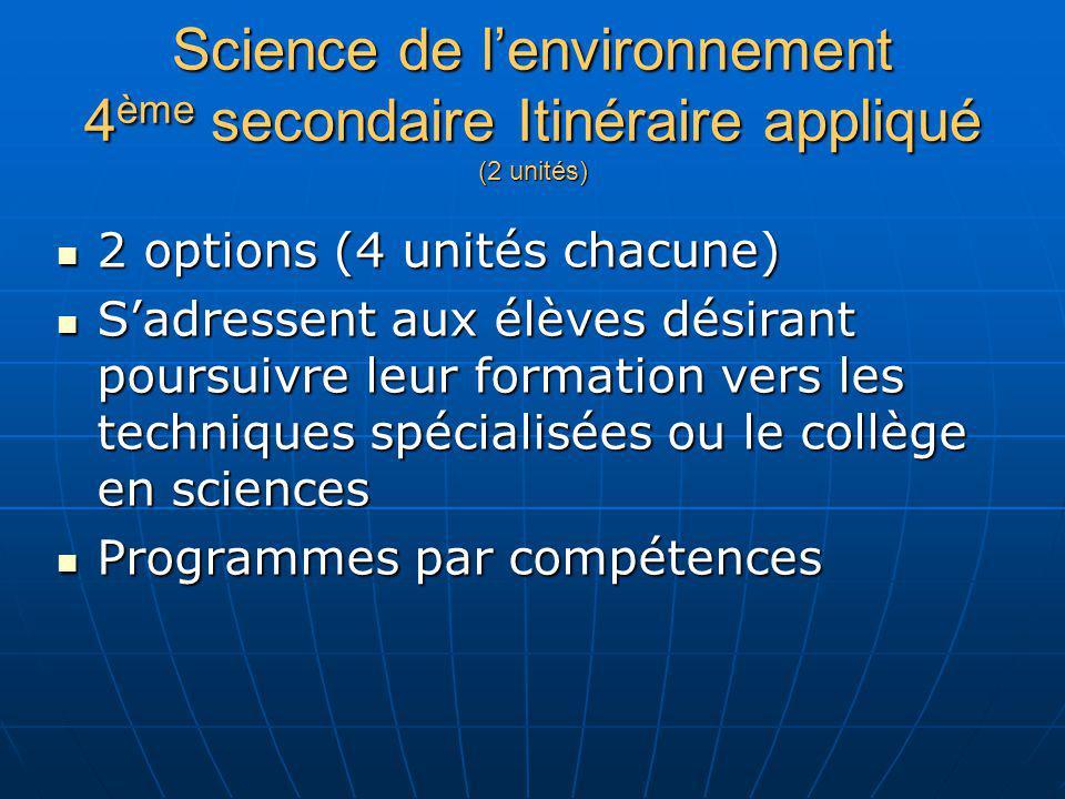 Science de lenvironnement 4 ème secondaire Itinéraire appliqué (2 unités) 2 options (4 unités chacune) 2 options (4 unités chacune) Sadressent aux élè