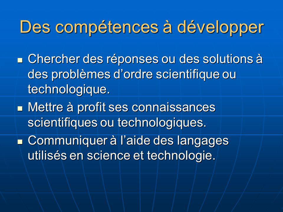 Des compétences à développer Chercher des réponses ou des solutions à des problèmes dordre scientifique ou technologique. Chercher des réponses ou des