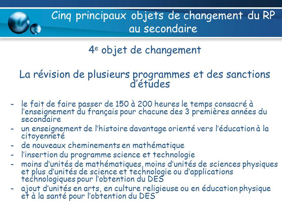 Cinq principaux objets de changement du RP au secondaire 4 e objet de changement La révision de plusieurs programmes et des sanctions détudes -le fait