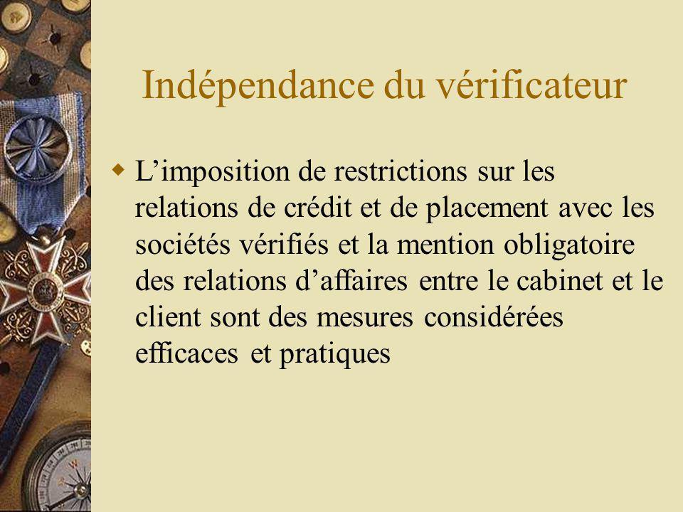 Indépendance du vérificateur Limposition de restrictions sur les relations de crédit et de placement avec les sociétés vérifiés et la mention obligatoire des relations daffaires entre le cabinet et le client sont des mesures considérées efficaces et pratiques