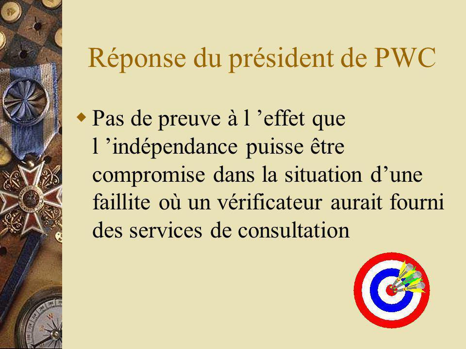 Réponse du président de PWC Pas de preuve à l effet que l indépendance puisse être compromise dans la situation dune faillite où un vérificateur aurait fourni des services de consultation