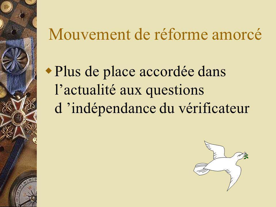 Mouvement de réforme amorcé Plus de place accordée dans lactualité aux questions d indépendance du vérificateur