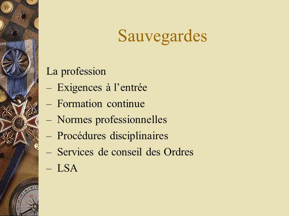 Sauvegardes La profession – Exigences à lentrée – Formation continue – Normes professionnelles – Procédures disciplinaires – Services de conseil des Ordres – LSA