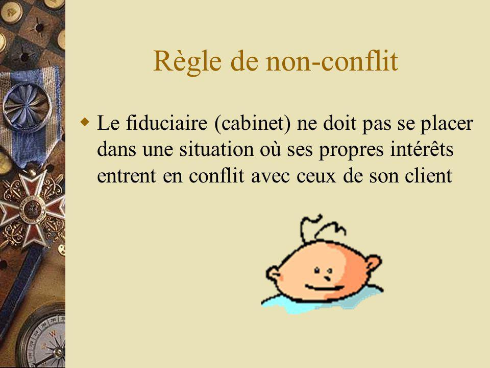 Règle de non-conflit Le fiduciaire (cabinet) ne doit pas se placer dans une situation où ses propres intérêts entrent en conflit avec ceux de son client
