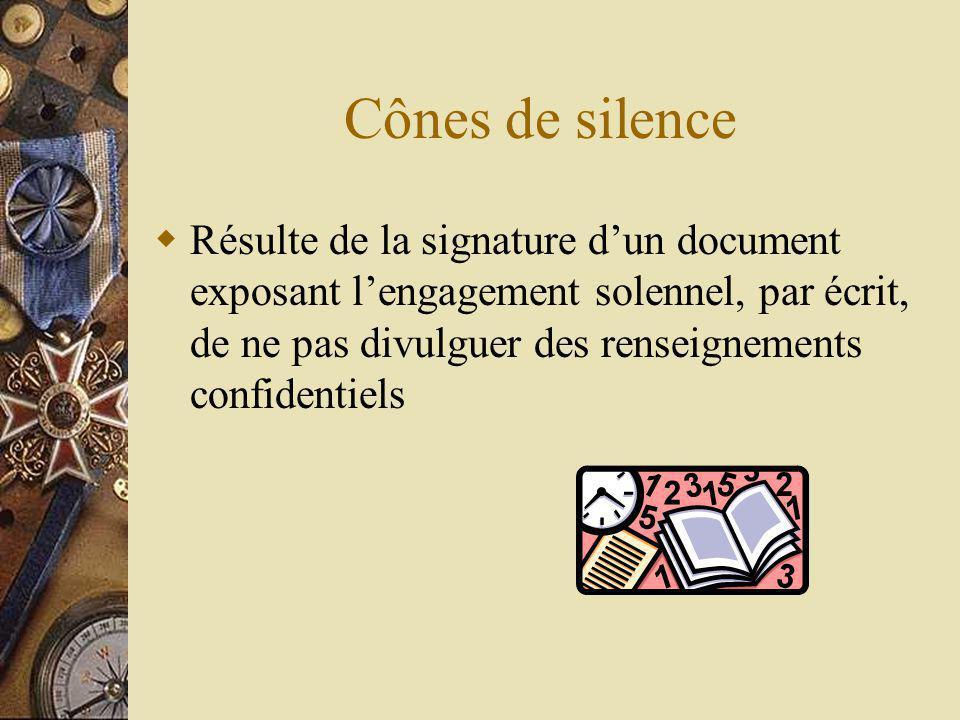 Cônes de silence Résulte de la signature dun document exposant lengagement solennel, par écrit, de ne pas divulguer des renseignements confidentiels