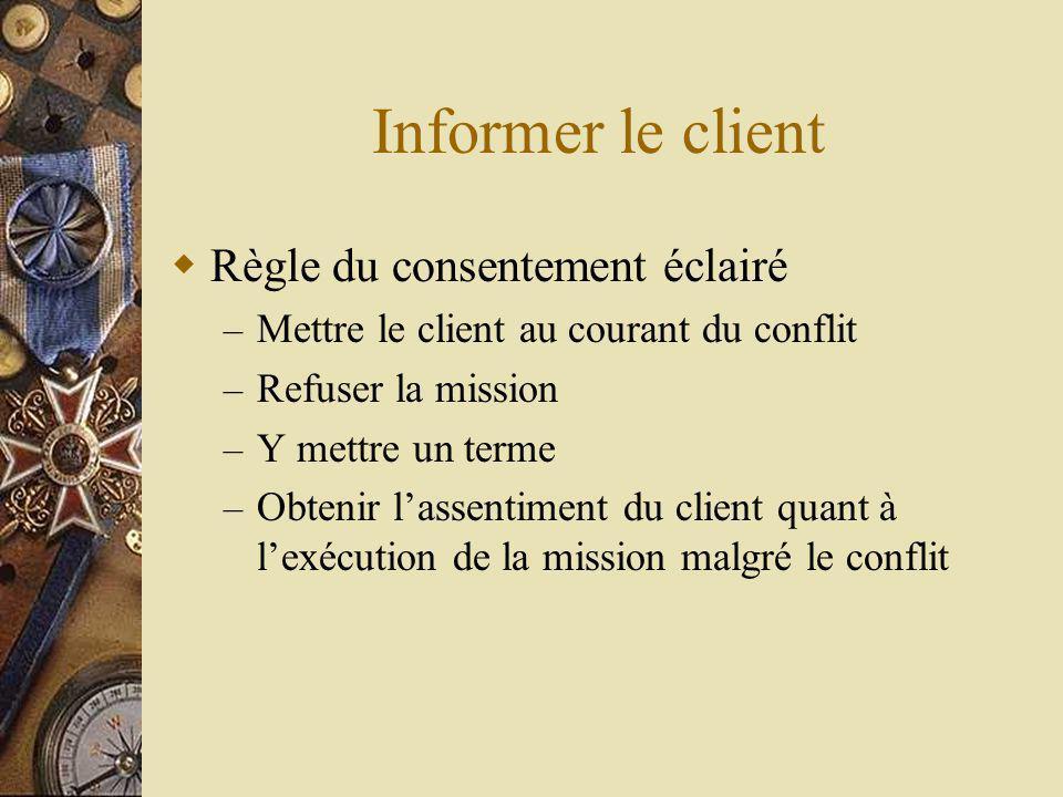 Informer le client Règle du consentement éclairé – Mettre le client au courant du conflit – Refuser la mission – Y mettre un terme – Obtenir lassentiment du client quant à lexécution de la mission malgré le conflit