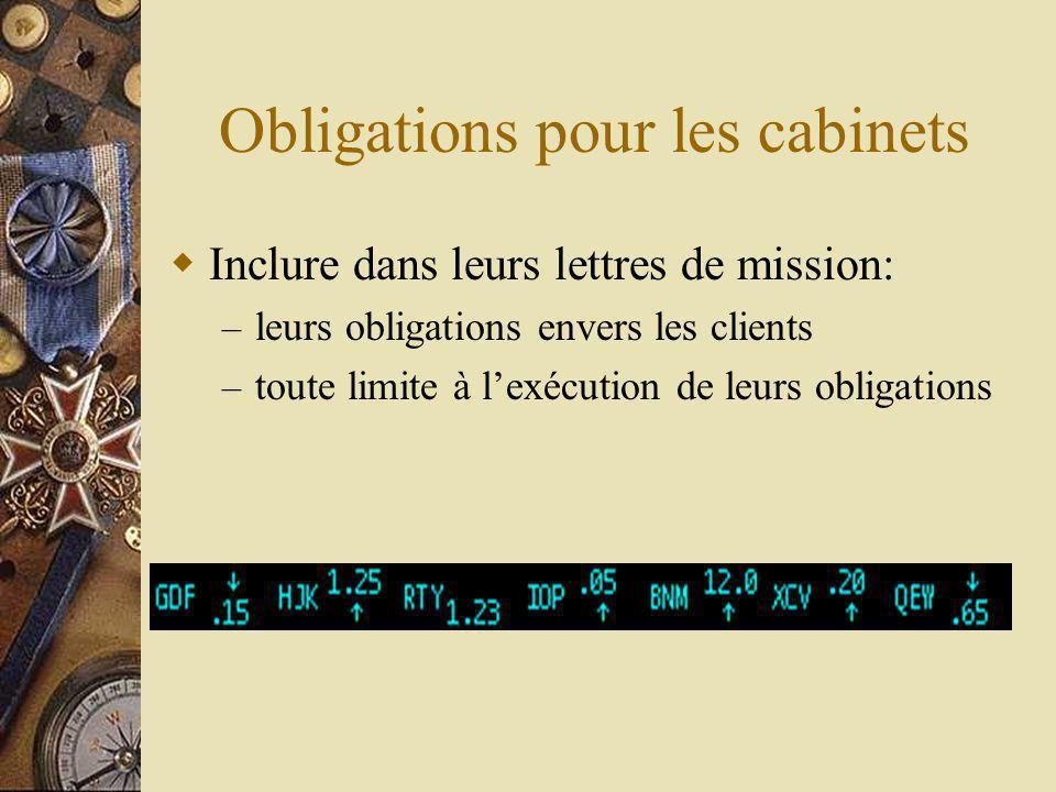Obligations pour les cabinets Inclure dans leurs lettres de mission: – leurs obligations envers les clients – toute limite à lexécution de leurs obligations