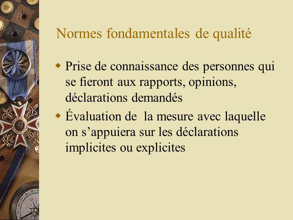 Normes fondamentales de qualité Prise de connaissance des personnes qui se fieront aux rapports, opinions, déclarations demandés Évaluation de la mesure avec laquelle on sappuiera sur les déclarations implicites ou explicites
