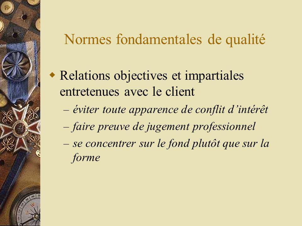 Normes fondamentales de qualité Relations objectives et impartiales entretenues avec le client – éviter toute apparence de conflit dintérêt – faire preuve de jugement professionnel – se concentrer sur le fond plutôt que sur la forme