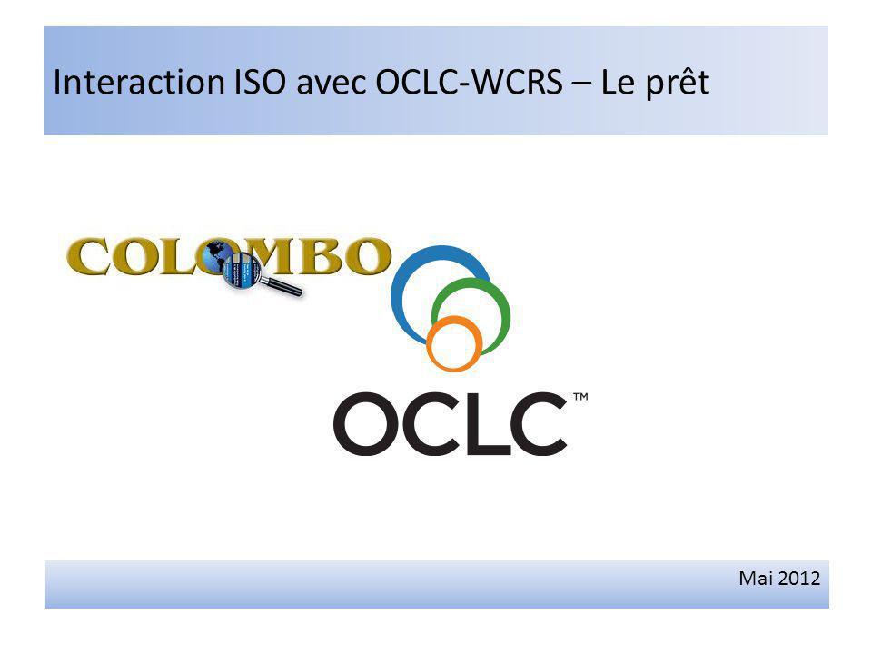 Interaction ISO avec OCLC-WCRS – Le prêt Mai 2012