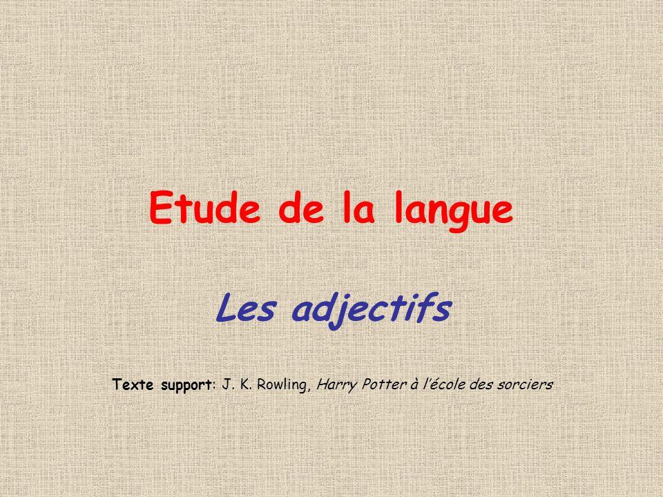 Etude de la langue Les adjectifs Texte support: J. K. Rowling, Harry Potter à lécole des sorciers