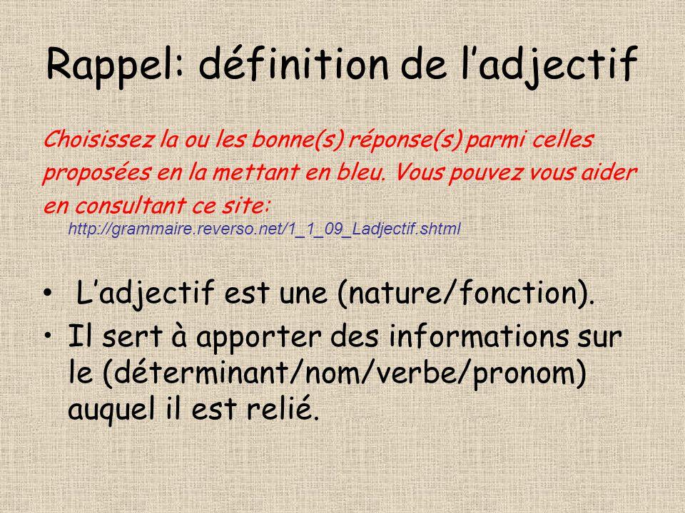 Rappel: définition de ladjectif Choisissez la ou les bonne(s) réponse(s) parmi celles proposées en la mettant en bleu. Vous pouvez vous aider en consu