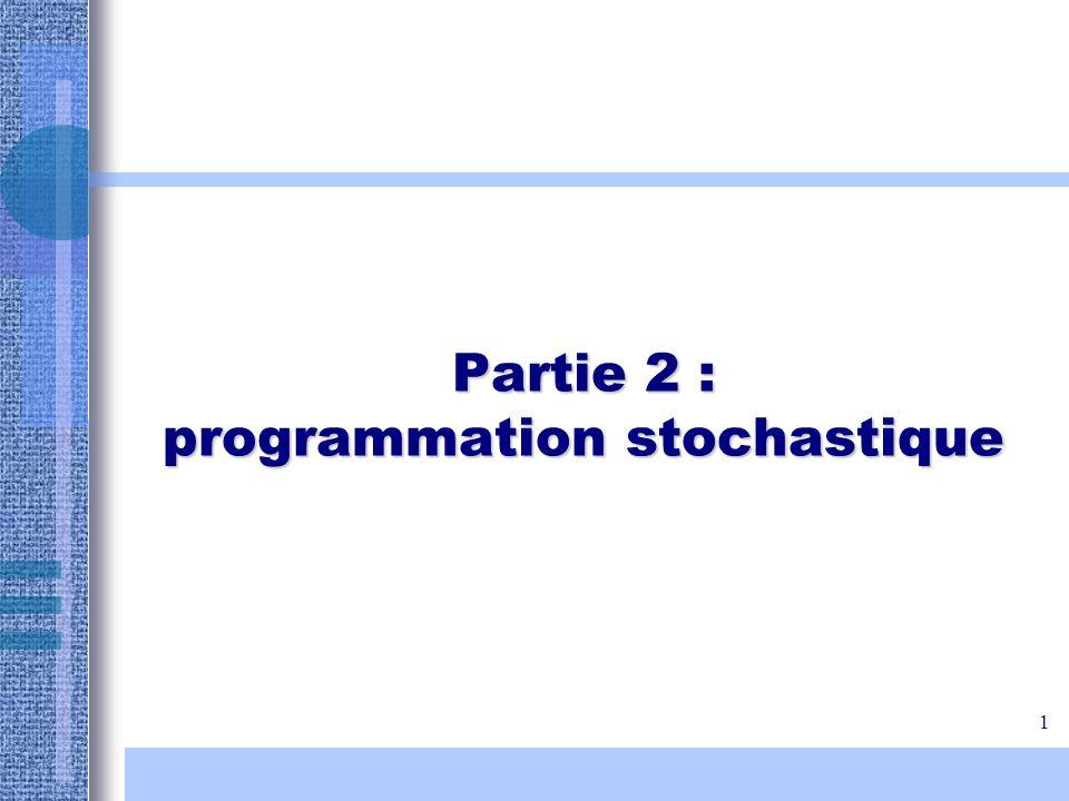 2 Programmation stochastique : principes Hypothèses : lincertitude influence la valeur des solutions plus que leur structure.
