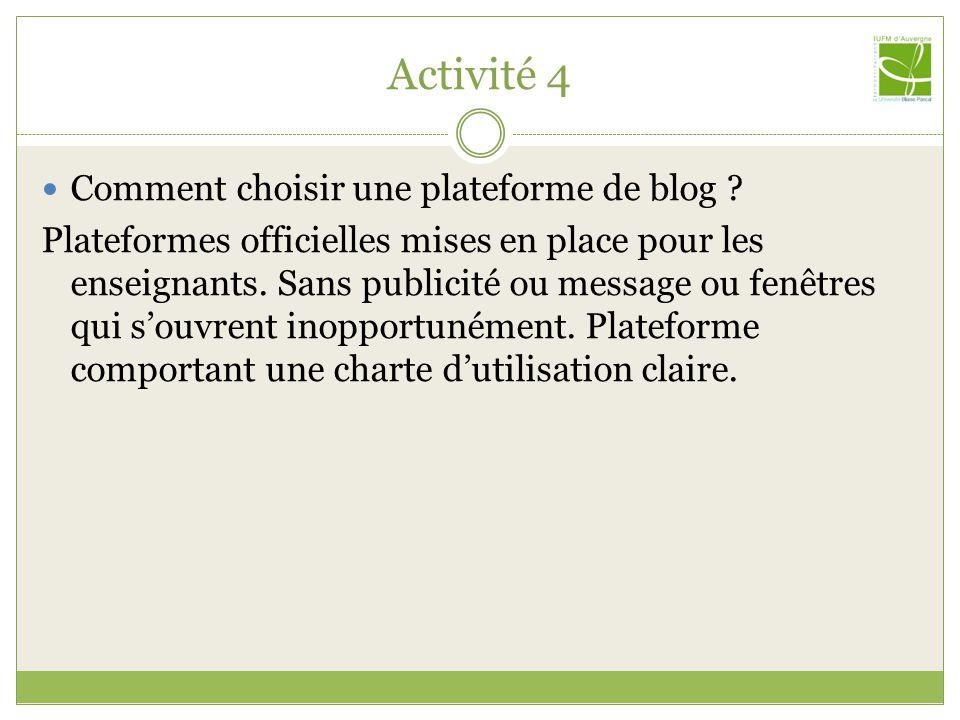 Activité 4 Comment choisir une plateforme de blog ? Plateformes officielles mises en place pour les enseignants. Sans publicité ou message ou fenêtres