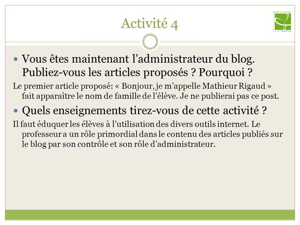 Activité 4 Vous êtes maintenant ladministrateur du blog. Publiez-vous les articles proposés ? Pourquoi ? Le premier article proposé: « Bonjour, je map