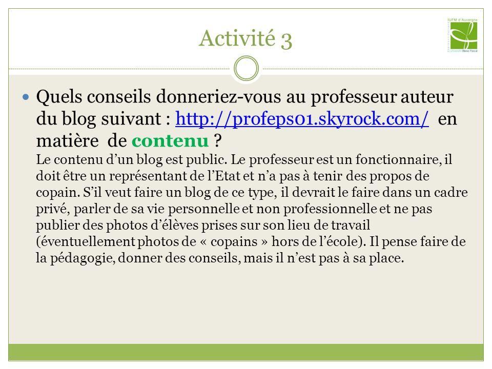 Activité 3 Quels conseils donneriez-vous au professeur auteur du blog suivant : http://profeps01.skyrock.com/ en matière de pédagogie ?http://profeps01.skyrock.com/ Dêtre à lécoute de ses élèves, dêtre un référent et non pas un copain.