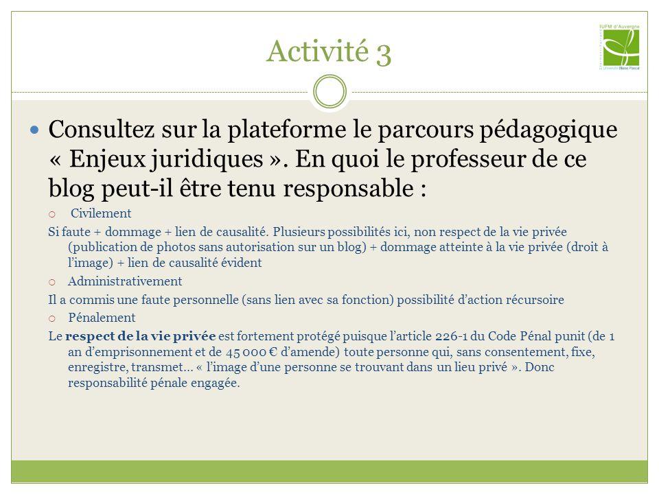 Activité 3 Consultez sur la plateforme le parcours pédagogique « Enjeux juridiques ». En quoi le professeur de ce blog peut-il être tenu responsable :