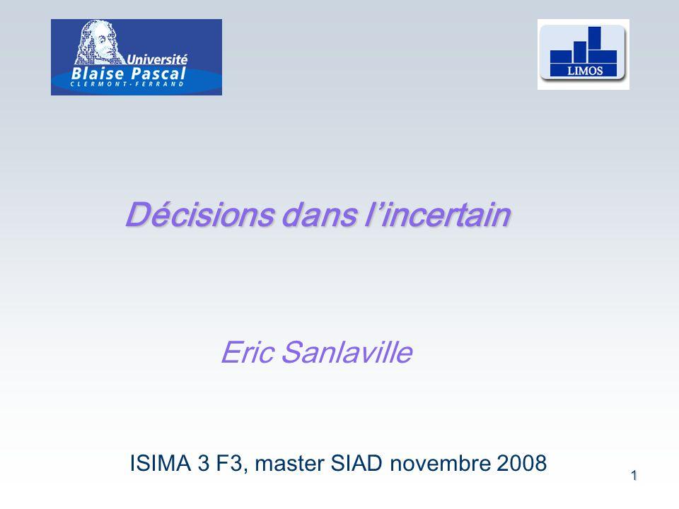 1 Décisions dans lincertain Eric Sanlaville ISIMA 3 F3, master SIAD novembre 2008