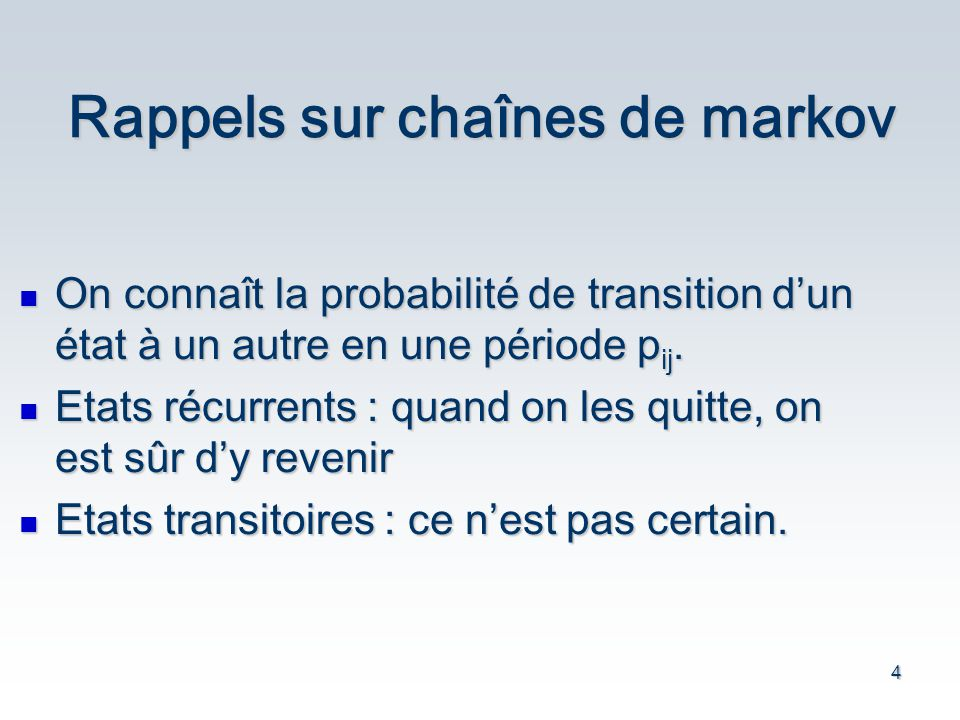 4 Rappels sur chaînes de markov On connaît la probabilité de transition dun état à un autre en une période p ij.