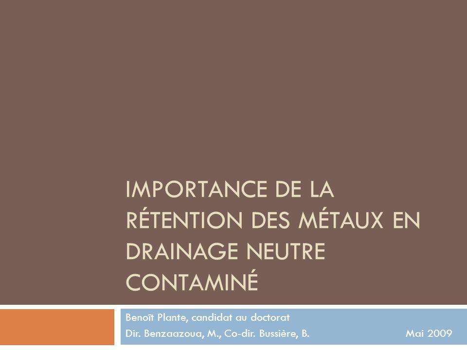 IMPORTANCE DE LA RÉTENTION DES MÉTAUX EN DRAINAGE NEUTRE CONTAMINÉ Benoît Plante, candidat au doctorat Dir.