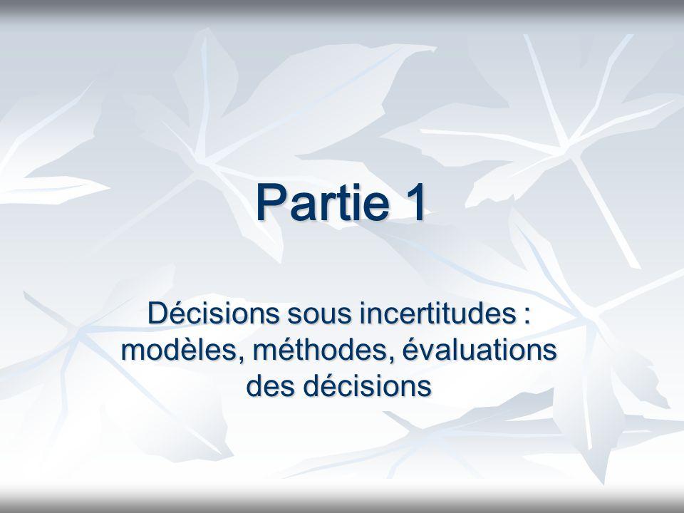Partie 1 Décisions sous incertitudes : modèles, méthodes, évaluations des décisions