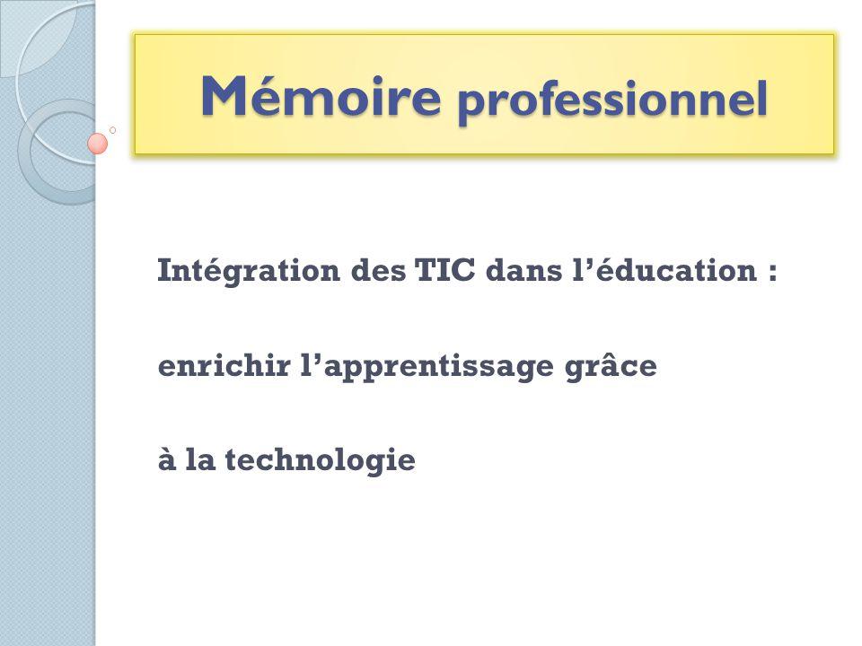Mémoire professionnel Intégration des TIC dans léducation : enrichir lapprentissage grâce à la technologie