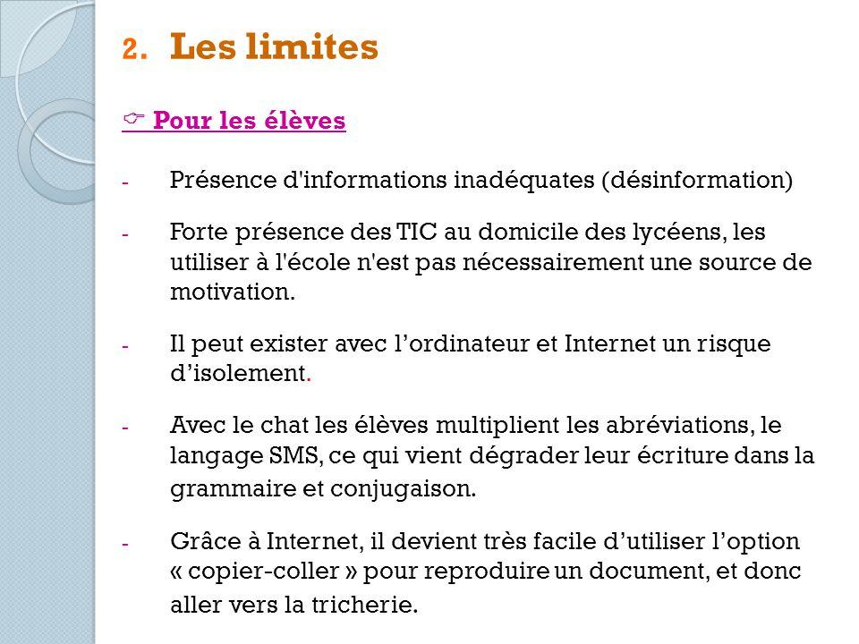 2. Les limites Pour les élèves - Présence d'informations inadéquates (désinformation) - Forte présence des TIC au domicile des lycéens, les utiliser à