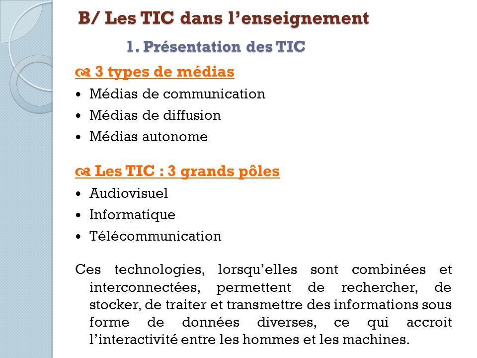 B/ Les TIC dans lenseignement 1. Présentation des TIC 3 types de médias Médias de communication Médias de diffusion Médias autonome Les TIC : 3 grands