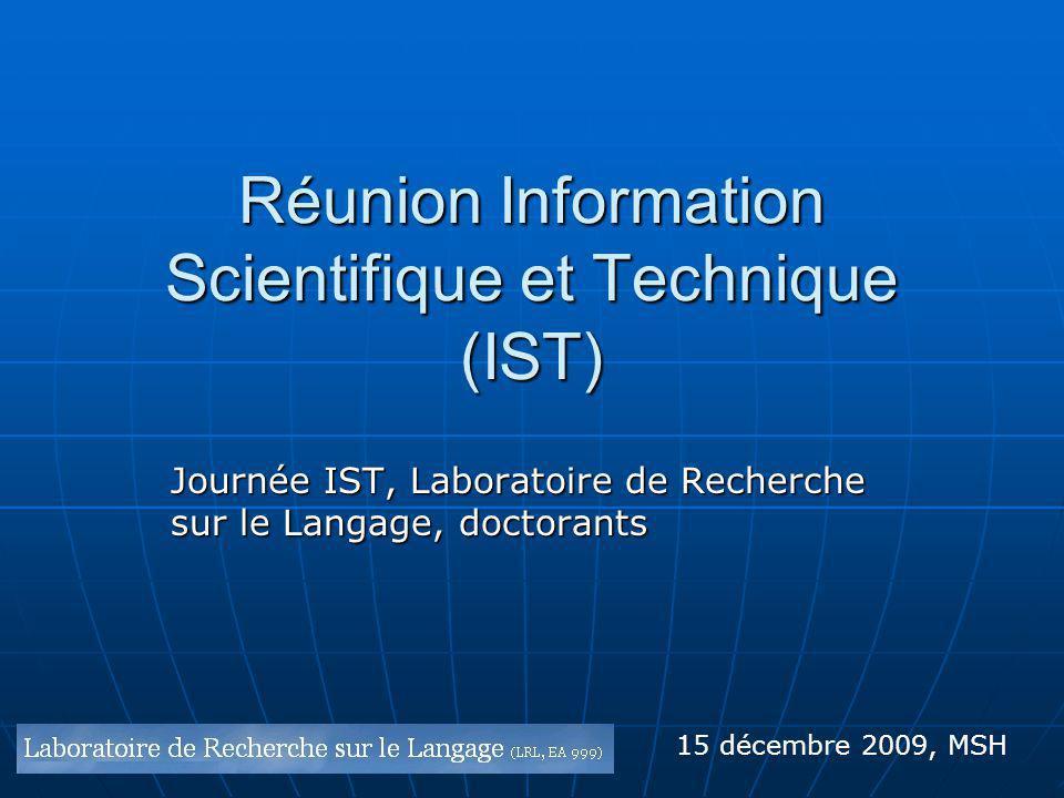 Réunion Information Scientifique et Technique (IST) Journée IST, Laboratoire de Recherche sur le Langage, doctorants 15 décembre 2009, MSH