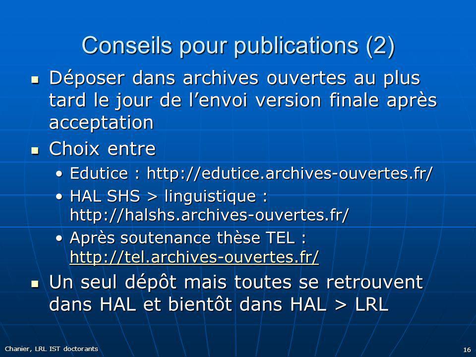 Conseils pour publications (2) Déposer dans archives ouvertes au plus tard le jour de lenvoi version finale après acceptation Déposer dans archives ou