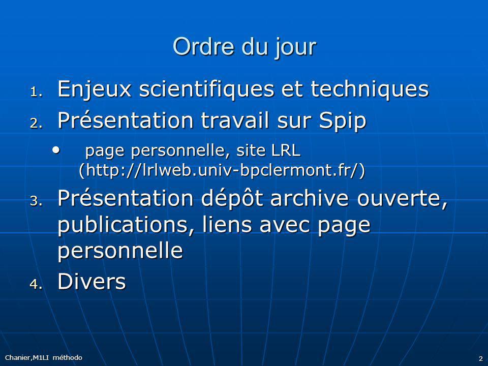 Ordre du jour 1. Enjeux scientifiques et techniques 2. Présentation travail sur Spip page personnelle, site LRL (http://lrlweb.univ-bpclermont.fr/) pa