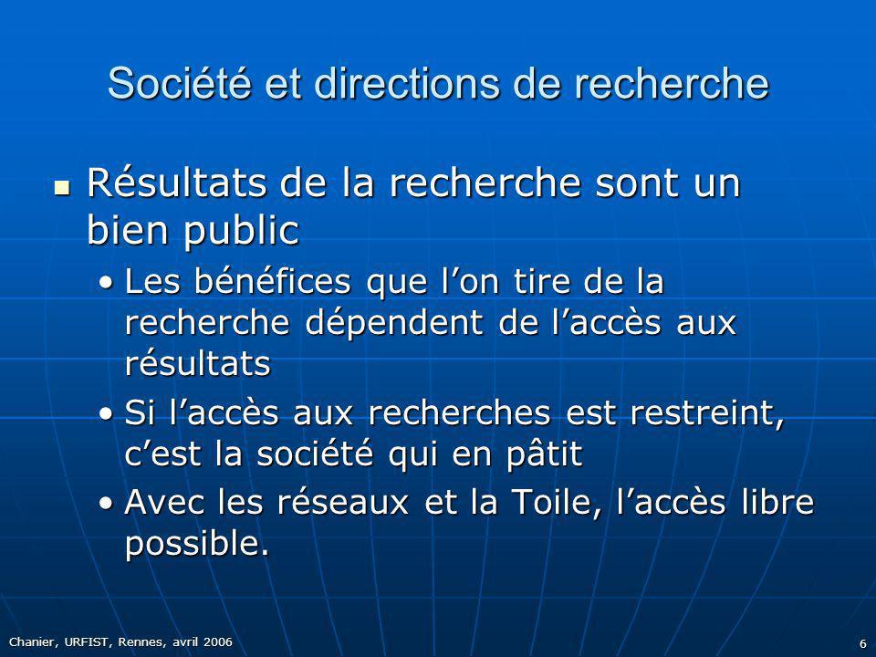 Chanier, URFIST, Rennes, avril 2006 6 Société et directions de recherche Résultats de la recherche sont un bien public Résultats de la recherche sont