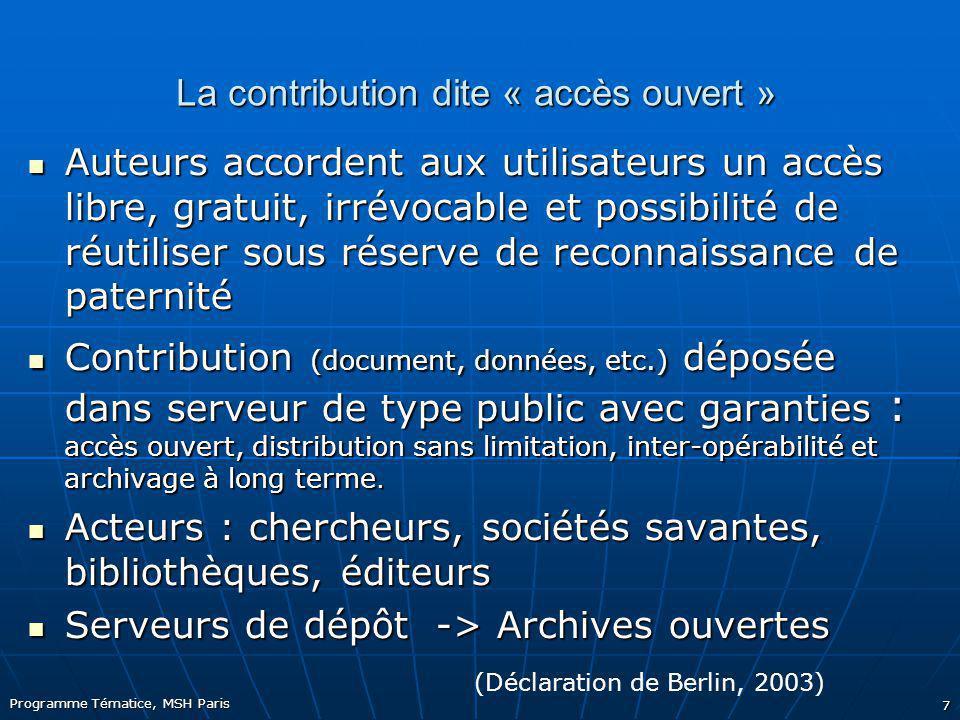 Programme Tématice, MSH Paris 7 La contribution dite « accès ouvert » Auteurs accordent aux utilisateurs un accès libre, gratuit, irrévocable et possi