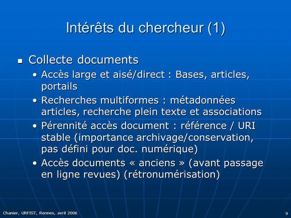 Chanier, URFIST, Rennes, avril 2006 9 Intérêts du chercheur (1) Collecte documents Collecte documents Accès large et aisé/direct : Bases, articles, po