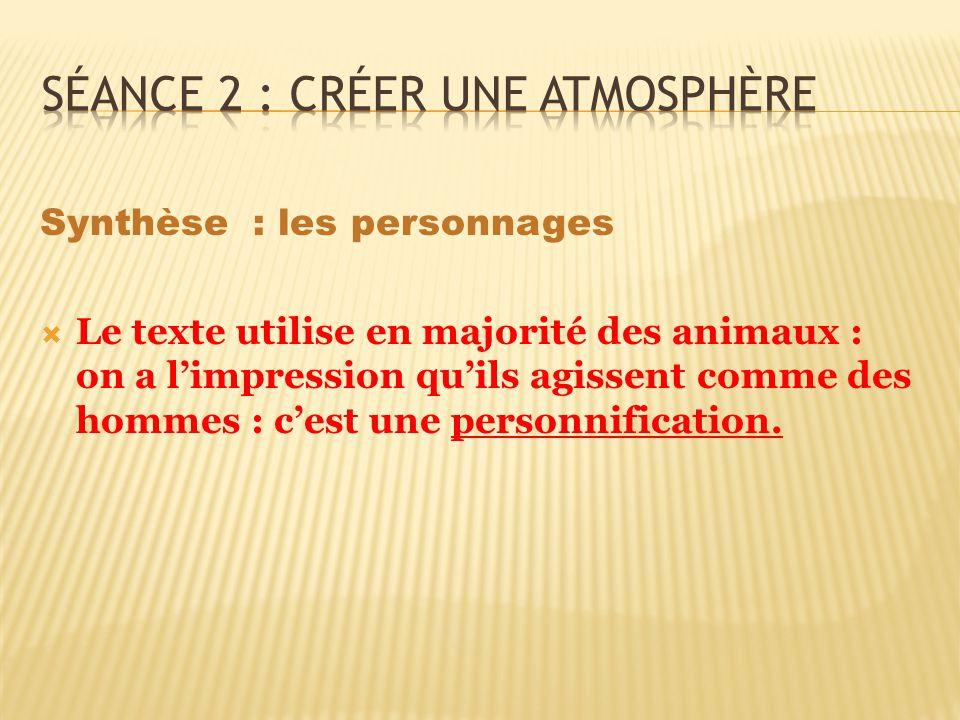Synthèse : les personnages Le texte utilise en majorité des animaux : on a limpression quils agissent comme des hommes : cest une personnification.
