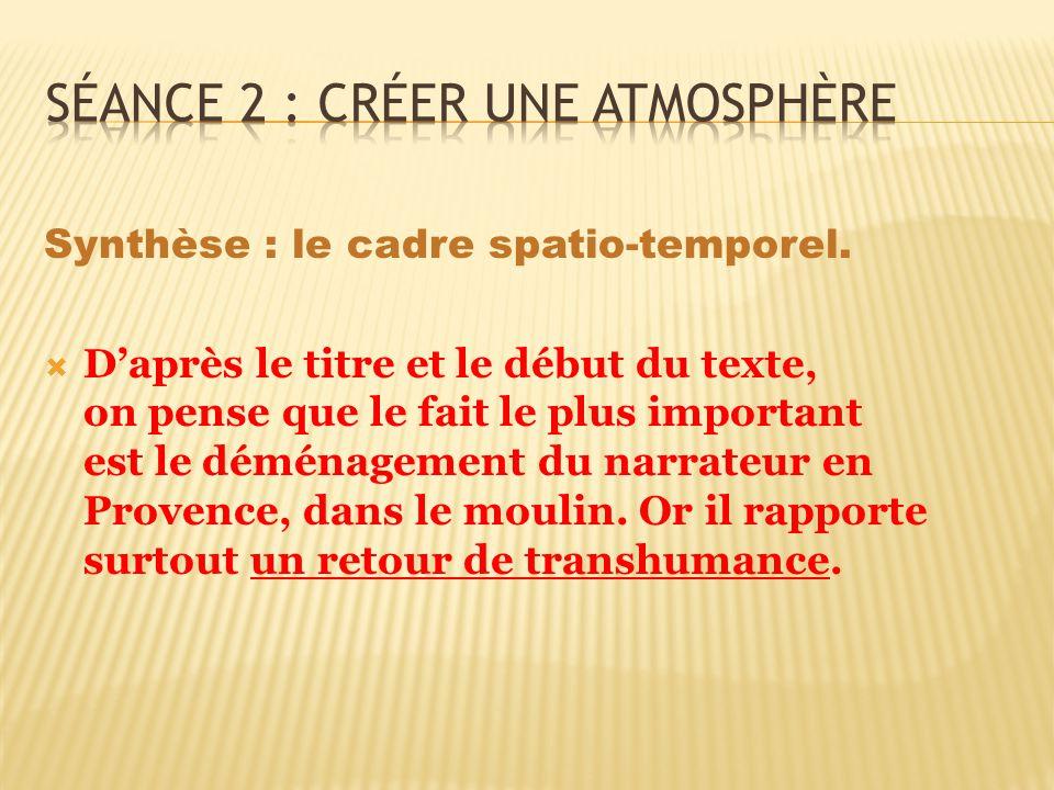 Synthèse : le cadre spatio-temporel. Daprès le titre et le début du texte, on pense que le fait le plus important est le déménagement du narrateur en