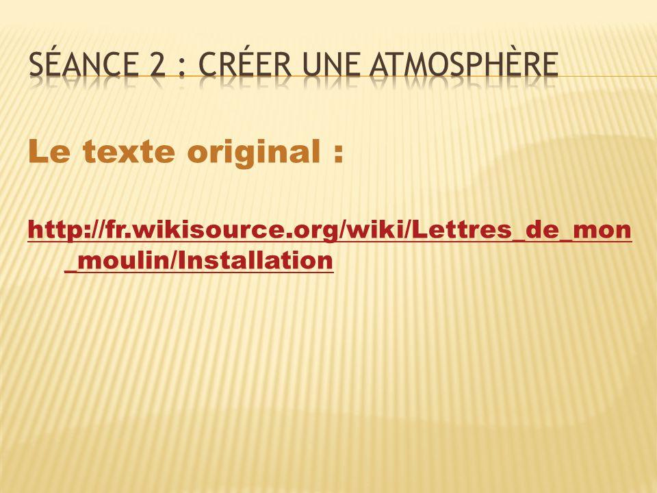 Le texte original : http://fr.wikisource.org/wiki/Lettres_de_mon _moulin/Installation
