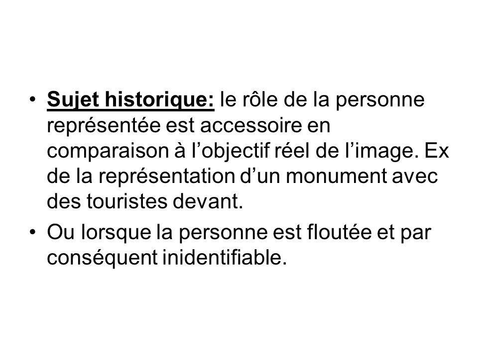 Sujet historique: le rôle de la personne représentée est accessoire en comparaison à lobjectif réel de limage.