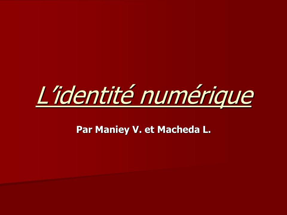 Lidentité numérique Par Maniey V. et Macheda L.