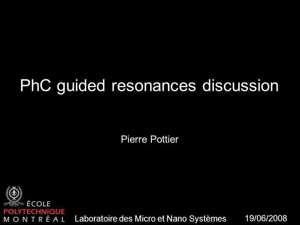 Laboratoire des Micro et Nano Systèmes 1 PhC guided resonances discussion Pierre Pottier Laboratoire des Micro et Nano Systèmes 19/06/2008