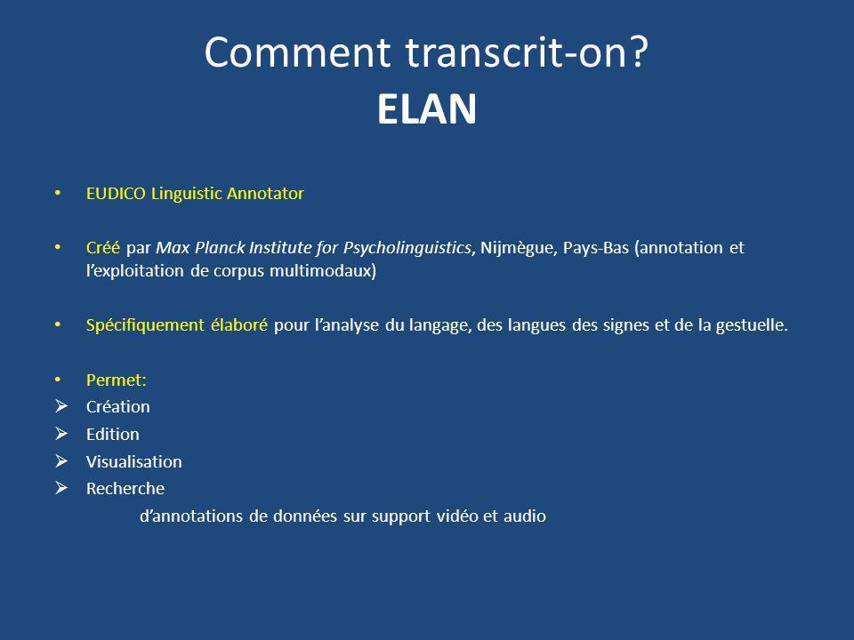 Comment transcrit-on? ELAN EUDICO Linguistic Annotator Créé par Max Planck Institute for Psycholinguistics, Nijmègue, Pays-Bas (annotation et lexploit
