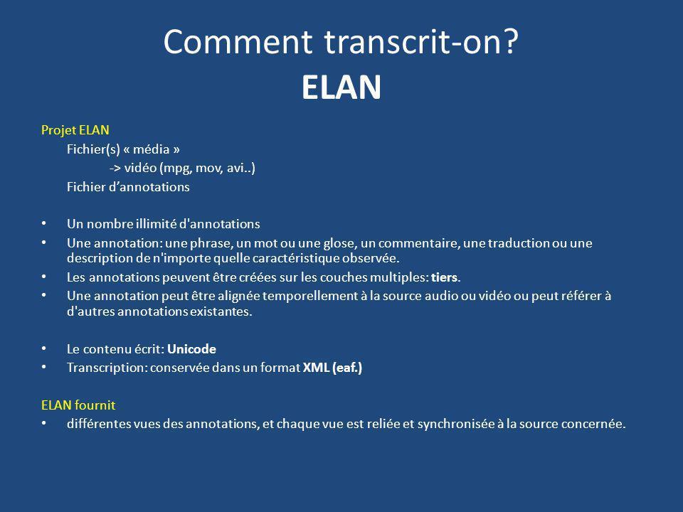 Comment transcrit-on? ELAN Projet ELAN Fichier(s) « média » -> vidéo (mpg, mov, avi..) Fichier dannotations Un nombre illimité d'annotations Une annot