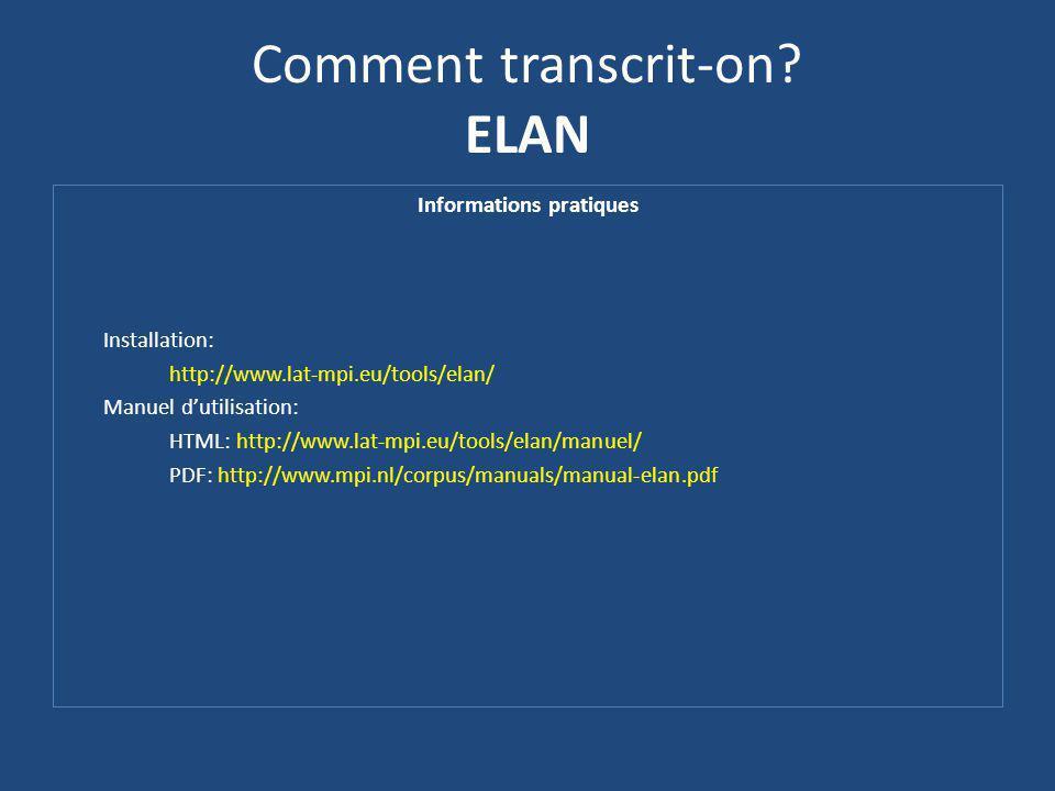 Comment transcrit-on? ELAN Informations pratiques Installation: http://www.lat-mpi.eu/tools/elan/ Manuel dutilisation: HTML: http://www.lat-mpi.eu/too