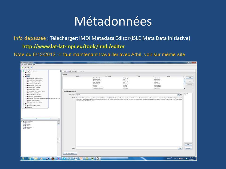 Métadonnées Info dépassée : Télécharger: IMDI Metadata Editor (ISLE Meta Data Initiative) http://www.lat-lat-mpi.eu/tools/imdi/editor Note du 6/12/201