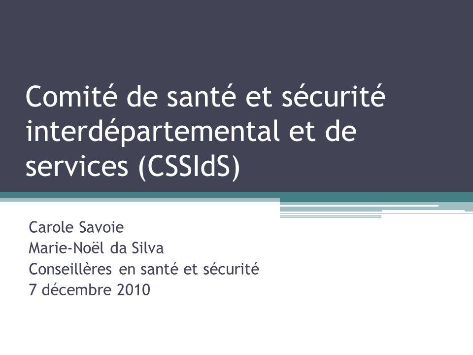 Comité de santé et sécurité interdépartemental et de services (CSSIdS) Carole Savoie Marie-Noël da Silva Conseillères en santé et sécurité 7 décembre 2010