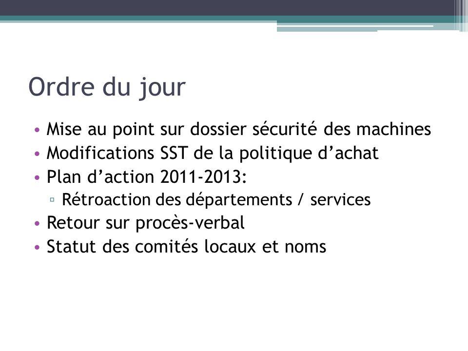 Ordre du jour Mise au point sur dossier sécurité des machines Modifications SST de la politique dachat Plan daction 2011-2013: Rétroaction des départe