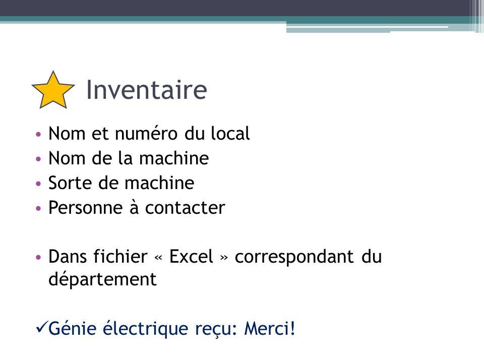 Inventaire Nom et numéro du local Nom de la machine Sorte de machine Personne à contacter Dans fichier « Excel » correspondant du département Génie électrique reçu: Merci!